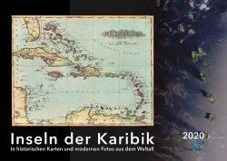 Bildkalender. Inseln der Karibik – Bildkalender mit historischen Karten und modernen fotos aus Weltall, Ausgabe 2020